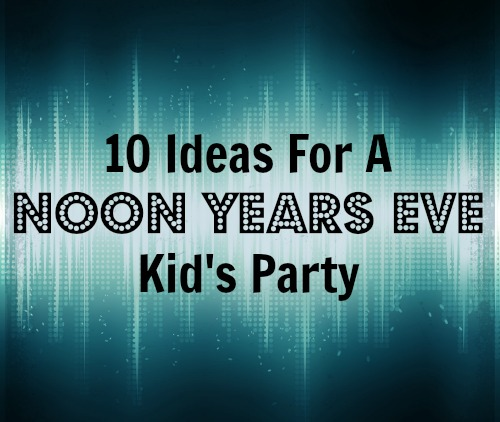 "Throw A ""Noon"" Year's Eve Party {10 Ideas}"