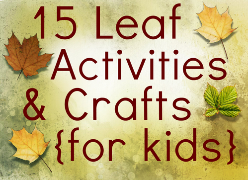 15 Leaf Crafts & Activities For Kids - Making Time for Mommy