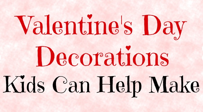 5 DIY Valentine's Day Decorations Kids Can Help Make