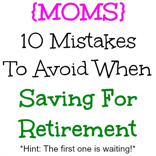 10 Mistakes To Avoid When Saving For Retirement
