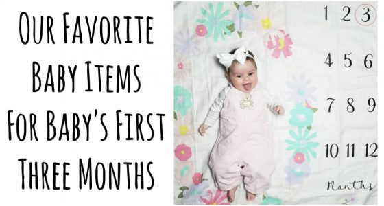 Our Favorite Baby Items For Baby's First Three Months